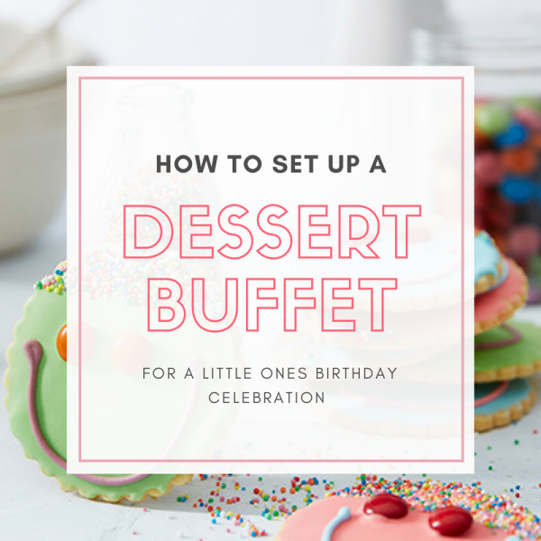 How to style a dessert buffet for a children's party